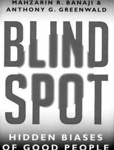 Blind Spot: Hidden Biases of Good People by M. Banaji & A. Greenwald