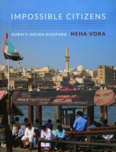 Impossible Citizens: Dubai's Indian Diaspora by Neha Vora